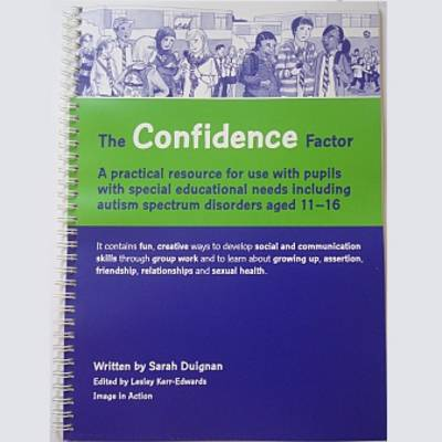 The Confidence Factor: A Practical Resource for Use with Pupils with Special Educational Needs Including Autism Spectrum Disorders Aged 11-16 (Spiral bound)