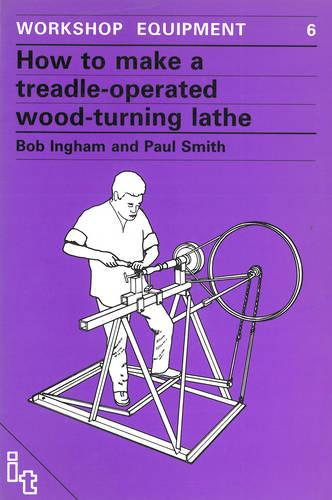 How to Make a Treadle-operated Wood-turning Lathe - Workshop Equipment Manual No. 6 (Paperback)