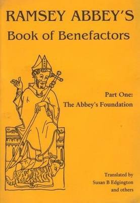 Ramsey Abbey's Book of Benefactors: The Abbey's Foundation v. 1 (Paperback)