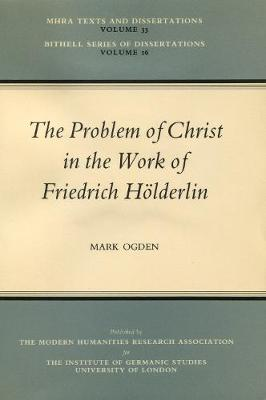 The Problem of Christ in the Work of Friedrich Holderlin - Texts & Dissertations S. v. 33 (Paperback)