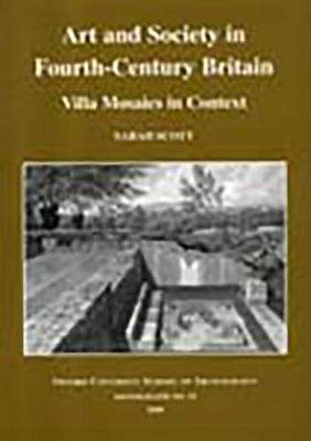 Art and Society in Fourth-century Britain: Villa Mosaics in Context - Plymouth archaeology occasional publication no. 5 (Paperback)