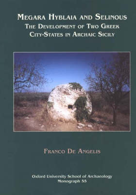 Megara Hyblaia and Selinous: Two Greek City-states in Archaic Sicily - Oxford University School of Archaeology Monograph No. 55 (Hardback)