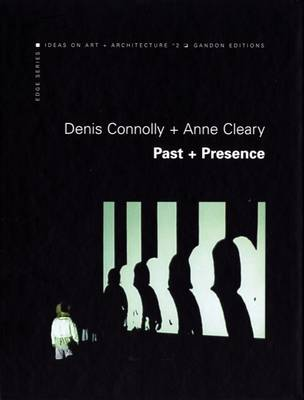 Denis Connolly and Anne Cleary: Past and Presence - Edge No. 2 (Hardback)