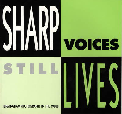 Sharp Voices, Still Lives: Birmingham Photography in the 1980's (Paperback)