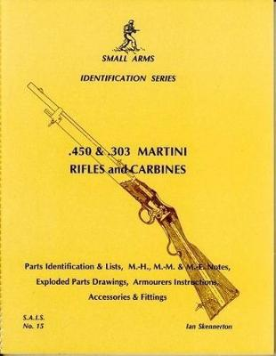 .450 and .303 Martini Rifles and Carbines - Small arms identification series 15 (Paperback)