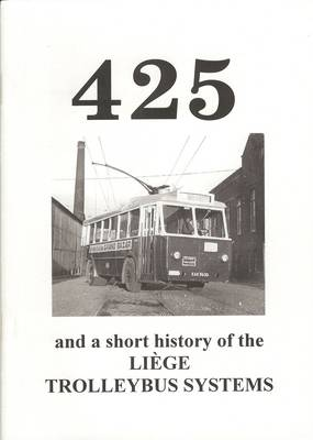 425 and a Brief History of the Liege Trolleybus Systems (Paperback)