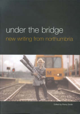 Under the Bridge: New Writing from Northumbria (Paperback)