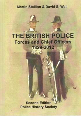 The British Police: Forces and Chief Officers 1829-2012 - Police History Monographs 7 (Paperback)