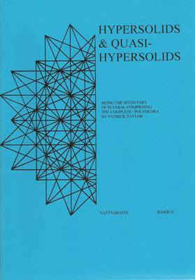 Hypersolids and Quasihypersolids: Being the Sixth Part of Several Comprising the Complete? Polyhedra (Paperback)