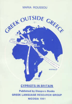 Greek Outside Greece: Cypriots in Britain - Profile of a Greek-speaking Community in Contemporary Britain v. 1 - Greek outside Greece (Paperback)