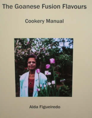 The Goanese Fusion Flavours: Cookery Manual (Paperback)