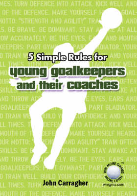 5 Simple Rules for Young Goalkeepers and Their Coaches (Paperback)