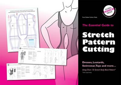 The Essential Guide to Stretch Pattern Cutting: Dresses, Leotards, Swimwear, Tops and More... - Essential Guides No. 1 (Paperback)