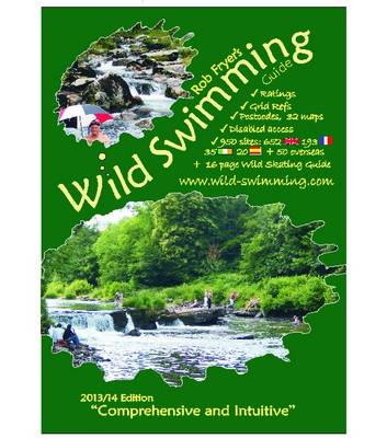 Wild Swimming Guide, 2013/14: A Directory of 950 Traditional Sites in Rivers and Lakes (Paperback)
