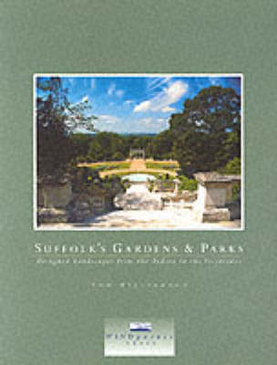 Suffolk's Gardens and Parks: Designed Landscapes from the Tudors to the Victorians (Paperback)