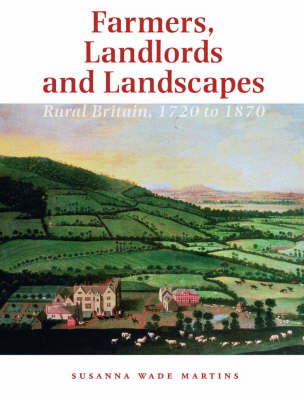 Farmers, Landlords and Landscapes: Rural Britain, 1720 to 1870 (Paperback)