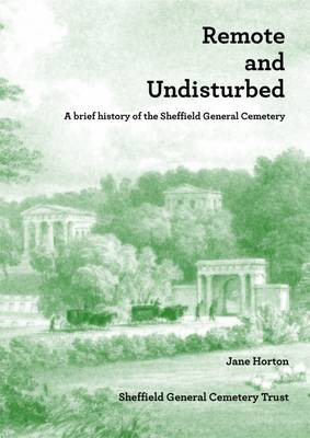 Remote and Undisturbed: A Brief History of the Sheffield General Cemetery (Paperback)