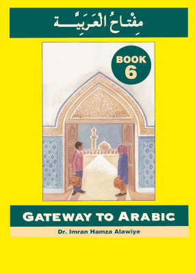 Gateway to Arabic: Book 6 - Gateway to Arabic No. 6 (Paperback)