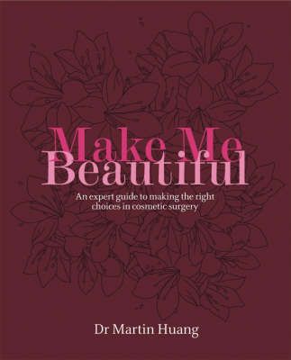 Make Me Beautiful: An Expert Guide to Making the Right Choices in Cosmetic Surgery (Paperback)