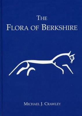 The Flora of Berkshire: With Accounts of Charophytes, Ferns, Flowering Plants, Bryophytes, Lichens and Non-lichenized Fungi (Hardback)