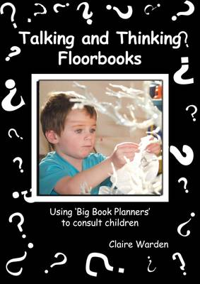 Talking and Thinking Floorbooks: Using Big Book Planners to Consult Children (Paperback)