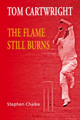 Tom Cartwright - the Flame Still Burns (Hardback)