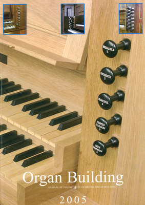 Organ Building 2005: The Journal of the Institute of British Organ Building - Journal of the Institute of British Organ Building (Paperback)