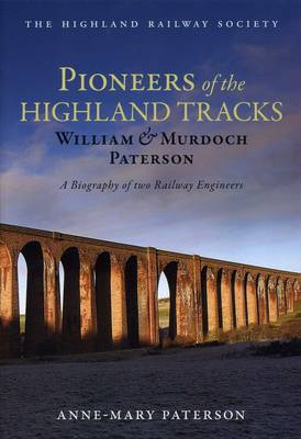 Pioneers of the Highland Tracks: William and Murdoch Paterson, A Biography of Two Railway Engineers (Paperback)