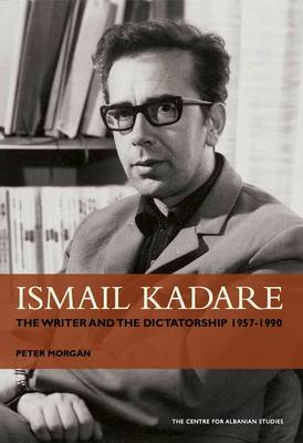 Ismail Kadare: The writer and the dictatorship 1957-1990 (Paperback)
