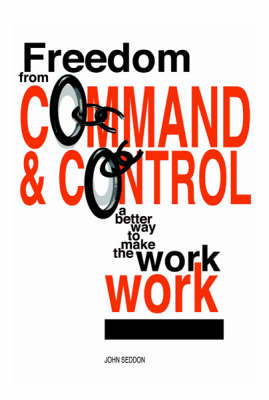 Freedom from Command and Control: A Better Way to Make the Work Work (Paperback)