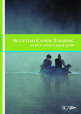 Scottish Canoe Touring: An SCA Canoe and Kayak Guide (Paperback)