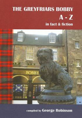 Greyfriars Bobby A-Z: In Fact and Fiction (Paperback)