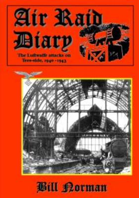 Air Raid Diary: The Luftwaffe Attacks on Teesside, 1940-1943 (Paperback)