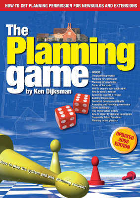 The Planning Game, How to Play the System and Win Planning Consent: An Insider's Guide to Planning Permission for Newbuilds and Extensions (Paperback)