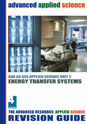 Energy Transfer Systems Revision Guide: AQA AS Applied Science Unit 2 (Paperback)