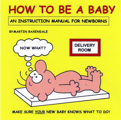 How to be a Baby: An Instruction Manual for Newborns (Paperback)