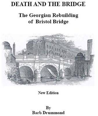 Death and the Bridge: the Georgian Rebuilding of Bristol Bridge (Paperback)