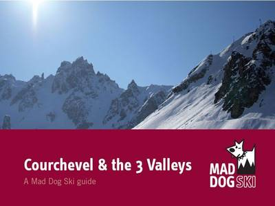 Courchevel and the Three Valleys - Mad Dog Ski Resort Guides (Paperback)