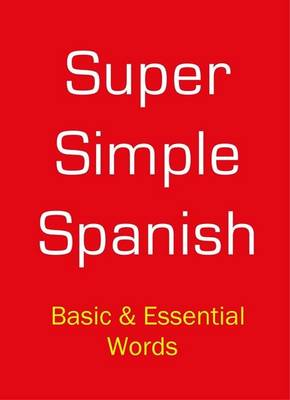 Super Simple Spanish: Basic and Essential Words (Paperback)