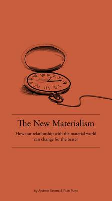 The New Materialism: How Our Relationship with the Material World Can Change for the Better (Pamphlet)