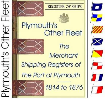 Plymouth's Other Fleet: The Merchant Shipping Registers of the Port of Plymouth 1814 - 1876 (CD-ROM)