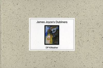 James Joyce's Dubliners, a Visual Response: Artist's Book in a Limited Edition of 15 (Hardback)