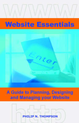 Website Essentials: A Guide to Planning, Designing and Managing Your Website (Paperback)