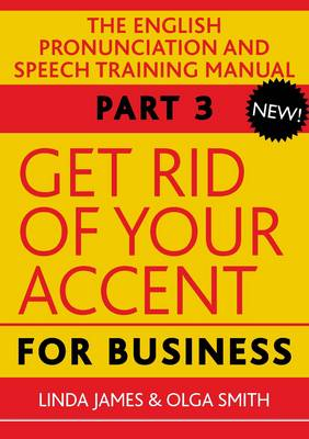 Get Rid of Your Accent for Business: Pt. 3: The English Pronunciation and Speech Training Manual - Elocution (Mixed media product)