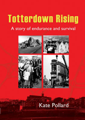 Totterdown Rising: The Story of a Community Enduring and Surviving a Planning Disaster (Paperback)