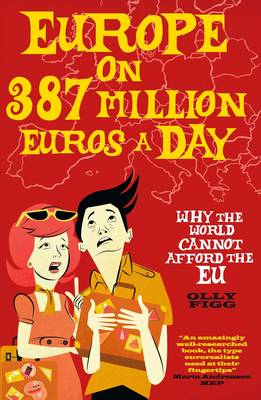 Europe on 387 Million Euros a Day: Why the World Cannot Afford the EU (Paperback)