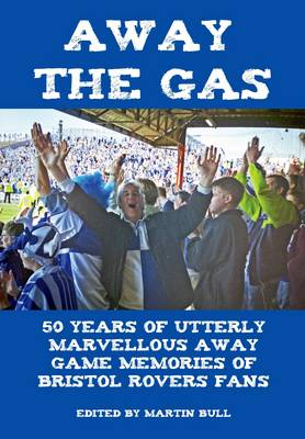 Away the Gas: 50 Years of Utterly Marvellous Away Game Memories of Bristol Rovers Fans (Paperback)