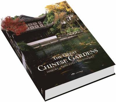 The Great Chinese Gardens: History, Concepts, Techniques (Hardback)