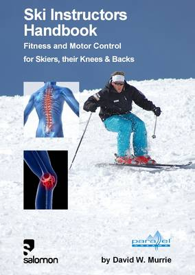 Ski Instructors Handbook: Fitness and Motor Control for Skiers, Their Knees & Backs (Spiral bound)