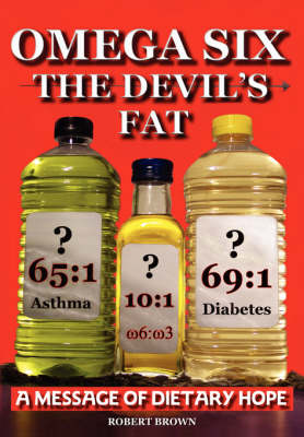 Omega Six, the Devil's Fat: A Message of Dietary Hope (Paperback)
